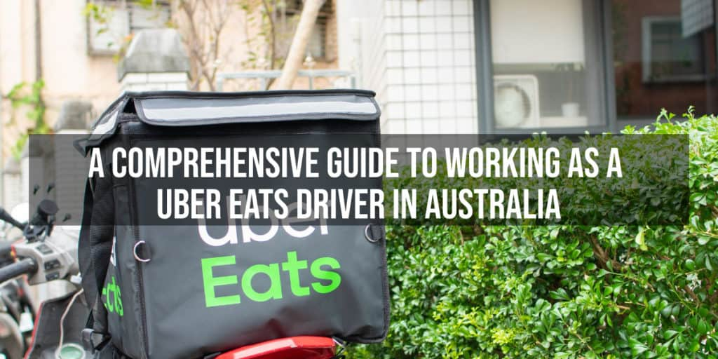 A COMPREHENSIVE GUIDE TO WORKING AS A UBER EATS DRIVER IN AUSTRALIA